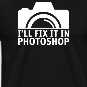 I'll Fix It In Photoshop - Funny Photographer - Men's Premium T-Shirt