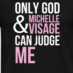 Only God And Michelle Visage Can Judge Me - Men's Premium T-Shirt