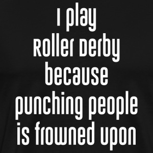 Play Roller Derby because Punching Frowned Upon - Men's Premium T-Shirt