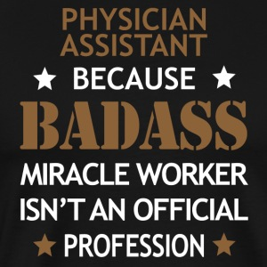 Physician Assistant Job Shirt/Hoodie Gift-Badass. - Men's Premium T-Shirt