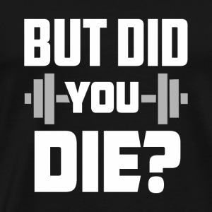 Workout But did you die? gift tee - Men's Premium T-Shirt