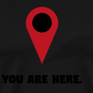 Funny gps point Your are here - Men's Premium T-Shirt