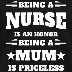 Nurse Mum,Mom,Mother T-Shirt Priceless Honor - Men's Premium T-Shirt