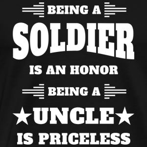 Being a soldier is an honor - Uncle is priceless - Men's Premium T-Shirt