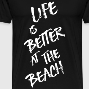 LIVE IS BETTER AT THE BEACH - Men's Premium T-Shirt