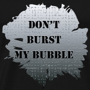 Don't Burst My Bubble - Men's Premium T-Shirt
