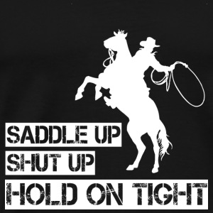 Saddle Up Hold Tight. - Men's Premium T-Shirt