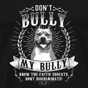 Don't bully my bully - Men's Premium T-Shirt
