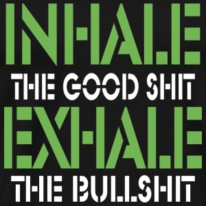 Inhale The Good Shit Exhale The BullShit - Men's Premium T-Shirt