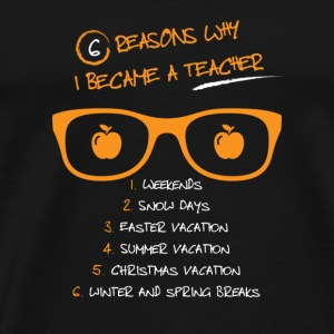 6 reasons why i became a teacher - Men's Premium T-Shirt