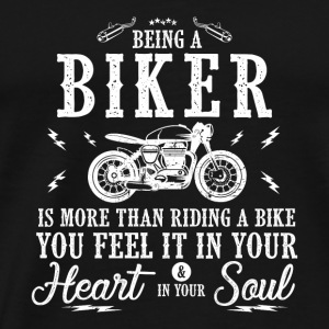 MOTORCYCLE BIKER BEING A BIKER MOTOR HEART SOUL - Men's Premium T-Shirt