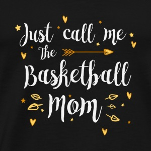 Just Call Me The Sports Basketball Mom funny gift - Men's Premium T-Shirt