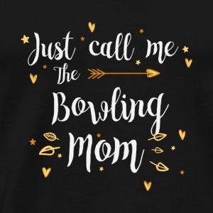 Just Call Me The Sports Bowling Mom funny gift - Men's Premium T-Shirt
