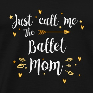Just Call Me The Sports Ballet Mom funny gift - Men's Premium T-Shirt