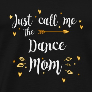Just Call Me The Sports Dance Mom funny gift - Men's Premium T-Shirt