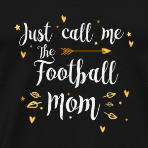 Just Call Me The Sports Figure Football Mom funny - Men's Premium T-Shirt