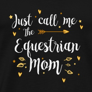 Just Call Me The Sports Equestrian Mom funny gift - Men's Premium T-Shirt