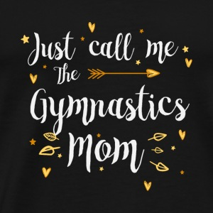 Just Call Me The Sports Gymnastics Mom funny gift - Men's Premium T-Shirt