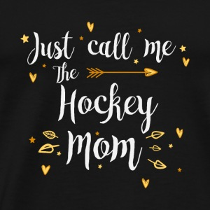 Just Call Me The Sports Hockey Mom funny gift - Men's Premium T-Shirt