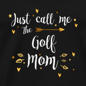 Just Call Me The Sports Golf Mom funny - Men's Premium T-Shirt