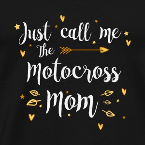 Just Call Me The Sports Motocross Mom funny gift - Men's Premium T-Shirt