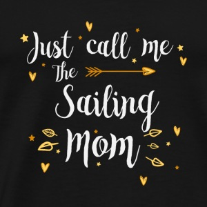 Just Call Me The Sports Sailing Mom funny gift - Men's Premium T-Shirt