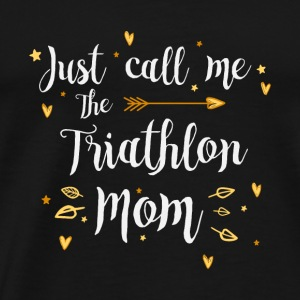 Just Call Me The Sports Triathlon Mom funny gift - Men's Premium T-Shirt