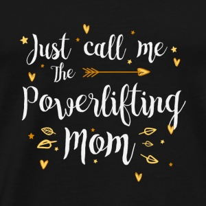 Just Call Me The Sports Powerlifting Mom fun gift - Men's Premium T-Shirt