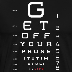 Get OFF Your Phone Its Time To Live Life Eye Chart - Men's Premium T-Shirt