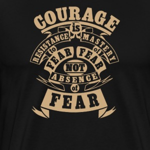 Courage Is Resistance to Fear - Men's Premium T-Shirt