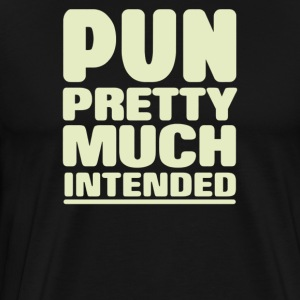 Pun Pretty Much Intended - Men's Premium T-Shirt