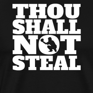 Thou Shall Not Steal Funny Baseball Catcher - Men's Premium T-Shirt