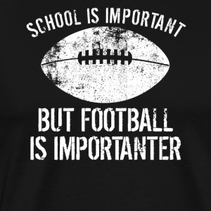 School Is Important But Football Is Importanter - Men's Premium T-Shirt