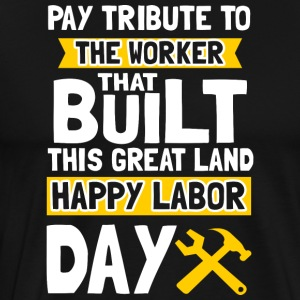 Pay tribute to the worker - Happy Labor Day - Men's Premium T-Shirt