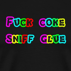 fuck coke sniff glue - Men's Premium T-Shirt