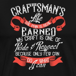 Craftsman's Life - The pain is real earned - Men's Premium T-Shirt