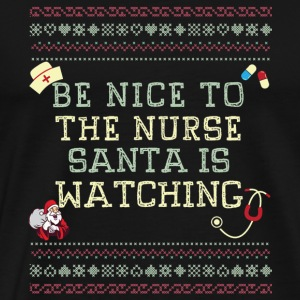 BE NICE TO THE NURSE SANTA IS WATCHING - Men's Premium T-Shirt