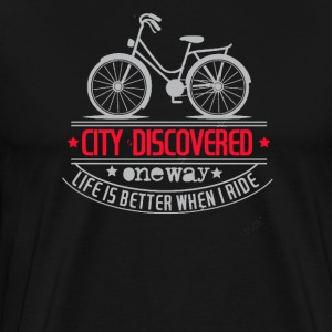 City discovered one way life is better when ride - Men's Premium T-Shirt