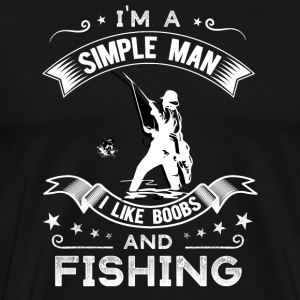 I'm a simple man I like boobs and fishing - Men's Premium T-Shirt