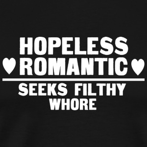 Hopless ro antic seeks filthy whore - Men's Premium T-Shirt