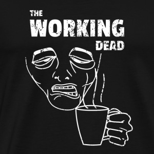 The Working Dead Not Walking Funny Coffee - Men's Premium T-Shirt