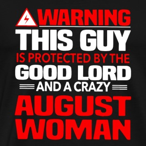Warning This Guy Is Protected By A Crazy August Wo - Men's Premium T-Shirt