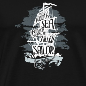 A Smooth Sea Never Made A Skilled Sailor Saying - Men's Premium T-Shirt