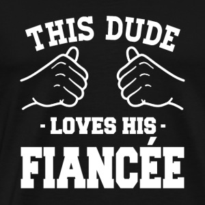 This dude loves his fiance'e shirt -Gifts for hub - Men's Premium T-Shirt