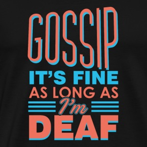 Gossip It's Fine As Long As I'm Deaf - Sarcastic - Men's Premium T-Shirt