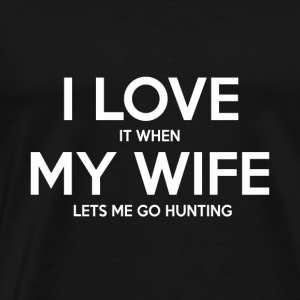 Hunting shirt -I Love It when My Wife Let's Me Go - Men's Premium T-Shirt