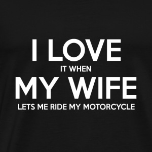 I Love it when My Wife Lets Me ride Motorcycle - Men's Premium T-Shirt