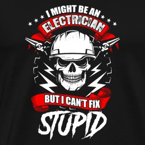 Electrician Stupid Fix Profession Gift Present - Men's Premium T-Shirt