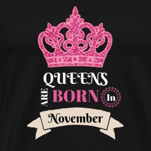 Birthday T-Shirt Queens Are Born In November - Men's Premium T-Shirt