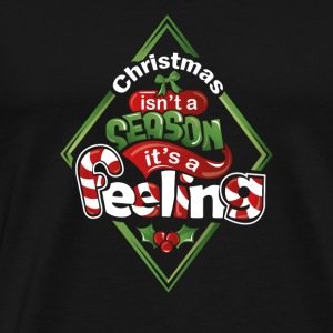 Christmas isn't a Season it's a Feeling - Men's Premium T-Shirt